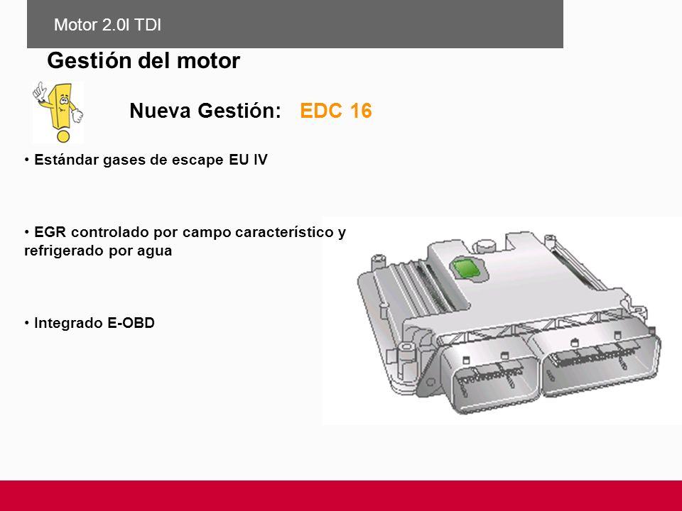 Nueva Gestión: EDC 16 Estándar gases de escape EU IV EGR controlado por campo característico y refrigerado por agua Integrado E-OBD Motor 2.0l TDI Ges
