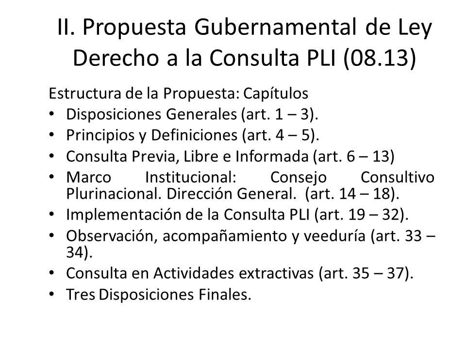 II. Propuesta Gubernamental de Ley Derecho a la Consulta PLI (08.13) Estructura de la Propuesta: Capítulos Disposiciones Generales (art. 1 – 3). Princ