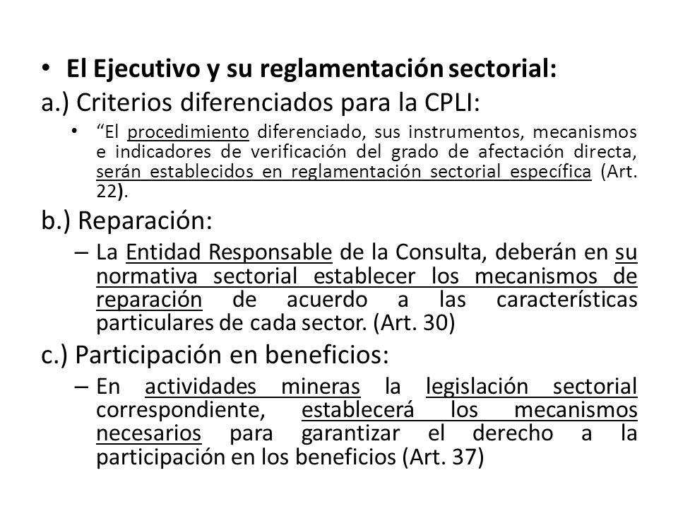 El Ejecutivo y su reglamentación sectorial: a.) Criterios diferenciados para la CPLI: El procedimiento diferenciado, sus instrumentos, mecanismos e indicadores de verificación del grado de afectación directa, serán establecidos en reglamentación sectorial específica (Art.