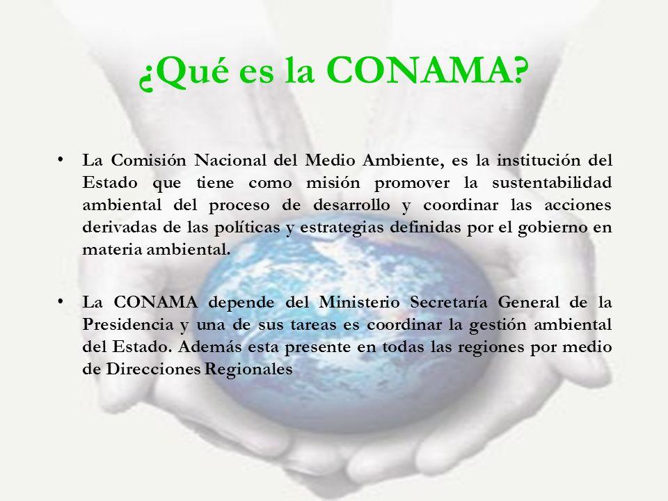 ¿Qué es la CONAMA? La Comisión Nacional del Medio Ambiente, es la institución del Estado que tiene como misión promover la sustentabilidad ambiental d