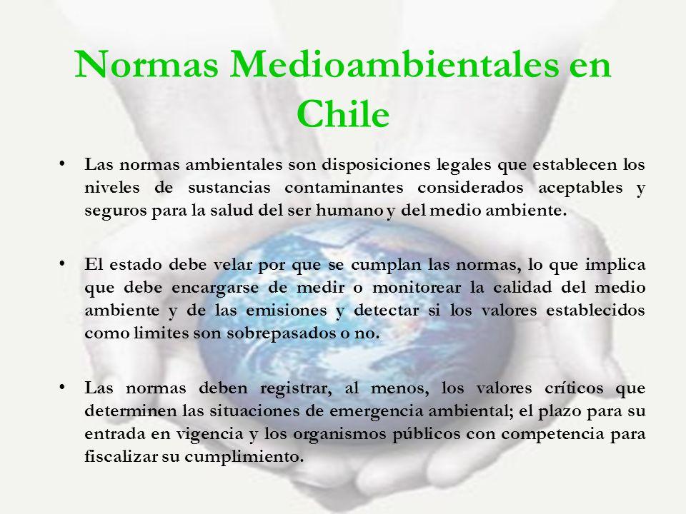 Normas Medioambientales en Chile Las normas ambientales son disposiciones legales que establecen los niveles de sustancias contaminantes considerados