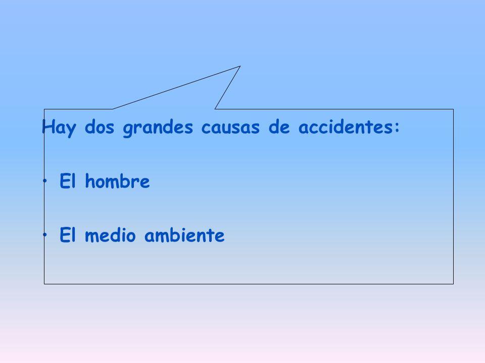 Hay dos grandes causas de accidentes: El hombre El medio ambiente