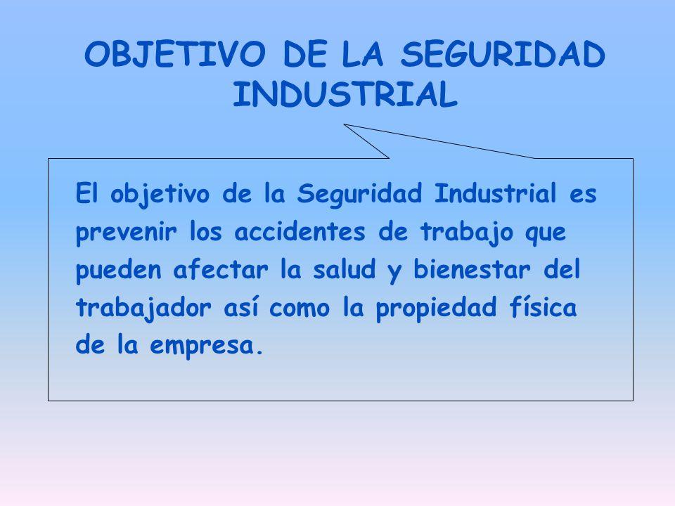 OBJETIVO DE LA SEGURIDAD INDUSTRIAL El objetivo de la Seguridad Industrial es prevenir los accidentes de trabajo que pueden afectar la salud y bienest