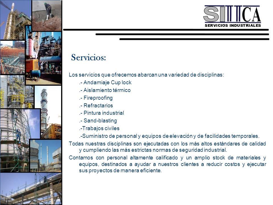 Los servicios que ofrecemos abarcan una variedad de disciplinas:.- Andamiaje Cup lock.- Aislamiento térmico.- Fireproofing.- Refractarios.- Pintura in