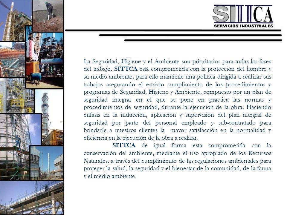 La Seguridad, Higiene y el Ambiente son prioritarios para todas las fases del trabajo, SITTCA está comprometida con la protección del hombre y su medi