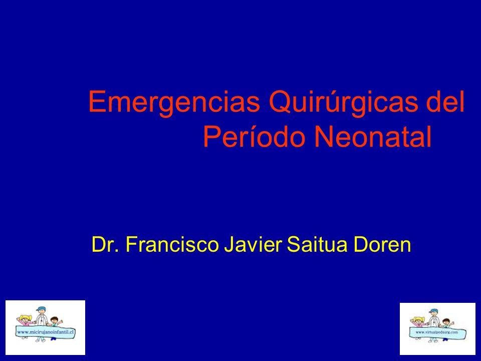 Emergencias Quirúrgicas del Período Neonatal Dr. Francisco Javier Saitua Doren