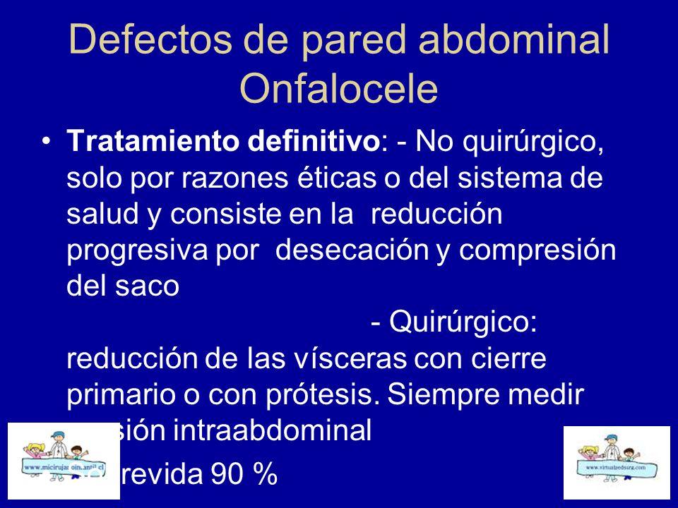 Defectos de pared abdominal Onfalocele Tratamiento definitivo: - No quirúrgico, solo por razones éticas o del sistema de salud y consiste en la reducc