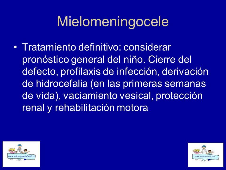 Mielomeningocele Tratamiento definitivo: considerar pronóstico general del niño. Cierre del defecto, profilaxis de infección, derivación de hidrocefal