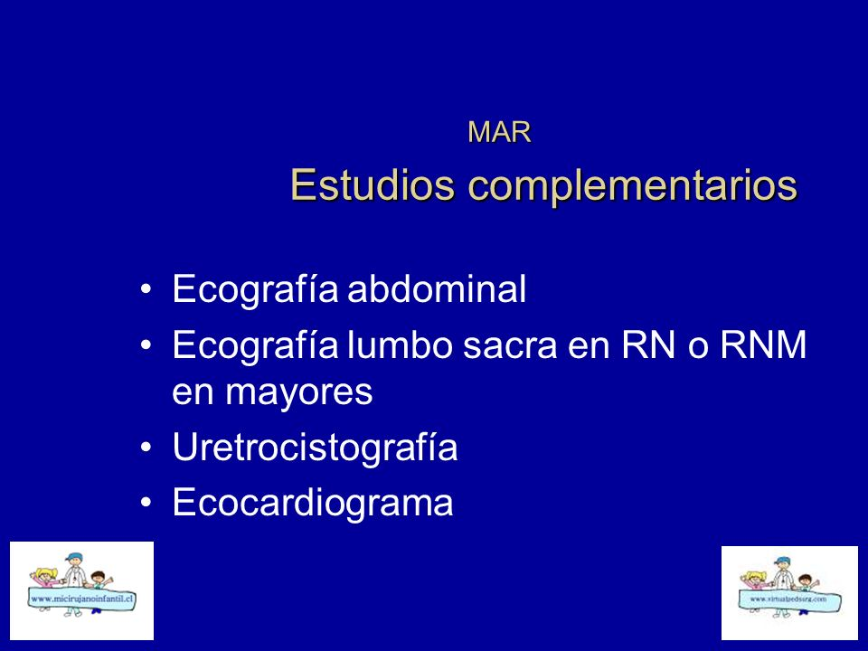 MAR Estudios complementarios Ecografía abdominal Ecografía lumbo sacra en RN o RNM en mayores Uretrocistografía Ecocardiograma