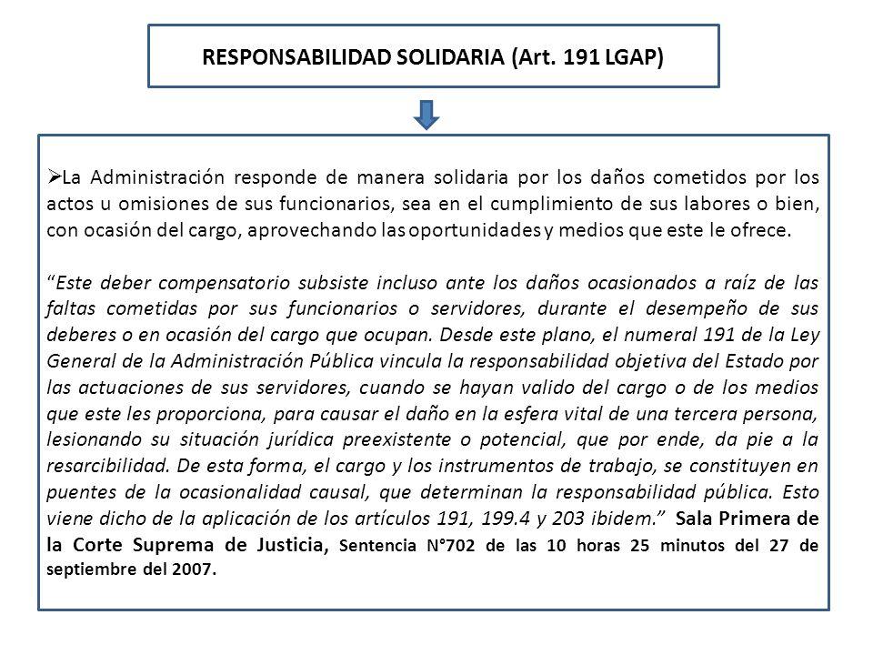 RESPONSABILIDAD SOLIDARIA (Art. 191 LGAP) La Administración responde de manera solidaria por los daños cometidos por los actos u omisiones de sus func