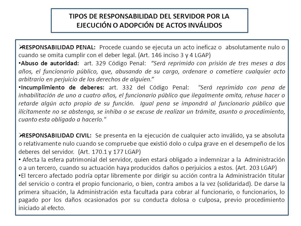 TIPOS DE RESPONSABILIDAD DEL SERVIDOR POR LA EJECUCIÓN O ADOPCIÓN DE ACTOS INVÁLIDOS RESPONSABILIDAD PENAL: Procede cuando se ejecuta un acto ineficaz