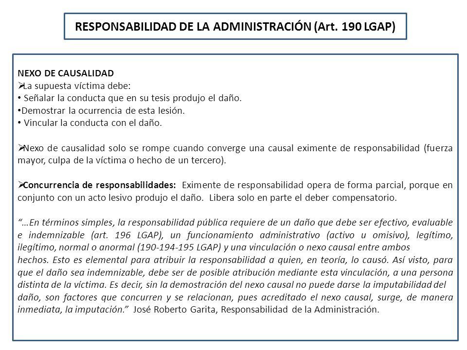 RESPONSABILIDAD DE LA ADMINISTRACIÓN (Art. 190 LGAP) NEXO DE CAUSALIDAD La supuesta víctima debe: Señalar la conducta que en su tesis produjo el daño.