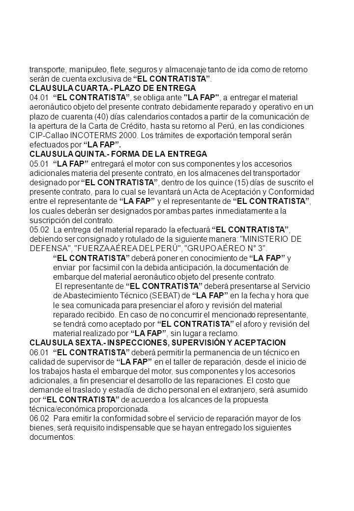 transporte, manipuleo, flete, seguros y almacenaje tanto de ida como de retorno serán de cuenta exclusiva de EL CONTRATISTA. CLAUSULA CUARTA.- PLAZO D