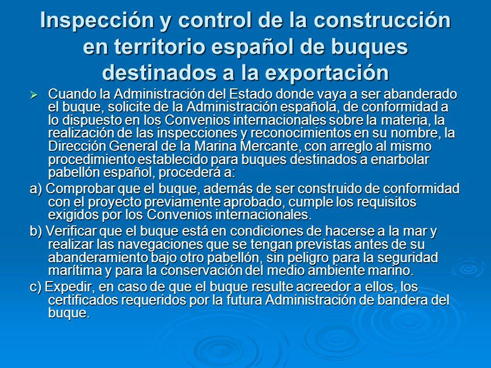 Inspección y control de la construcción en territorio español de buques destinados a la exportación Cuando la Administración del Estado donde vaya a s