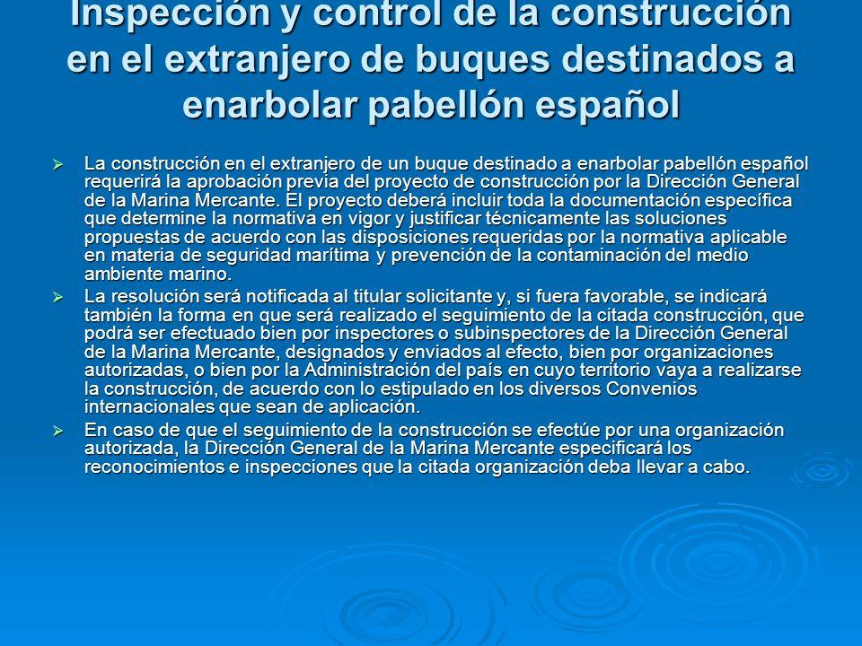 Inspección y control de la construcción en el extranjero de buques destinados a enarbolar pabellón español La construcción en el extranjero de un buqu