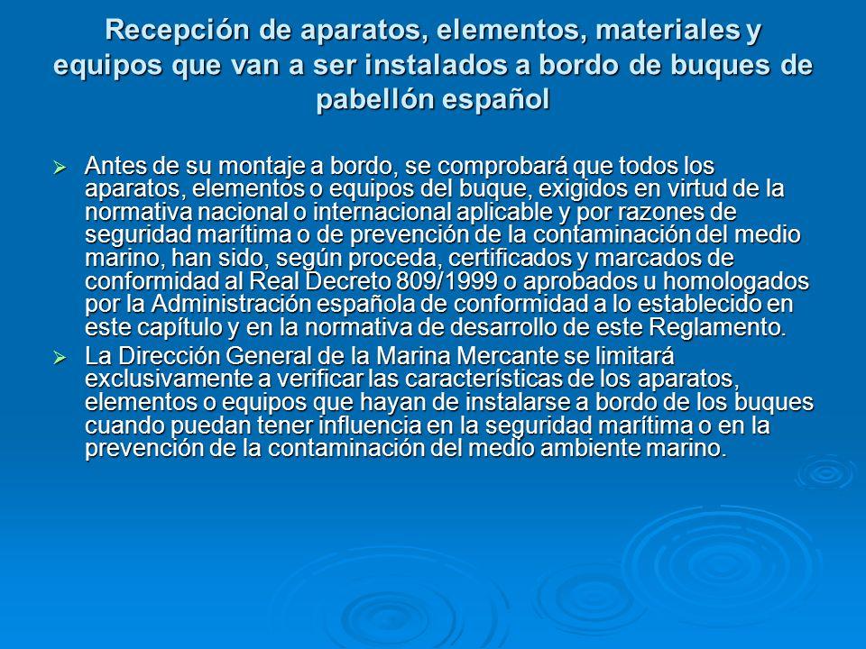 Recepción de aparatos, elementos, materiales y equipos que van a ser instalados a bordo de buques de pabellón español Antes de su montaje a bordo, se