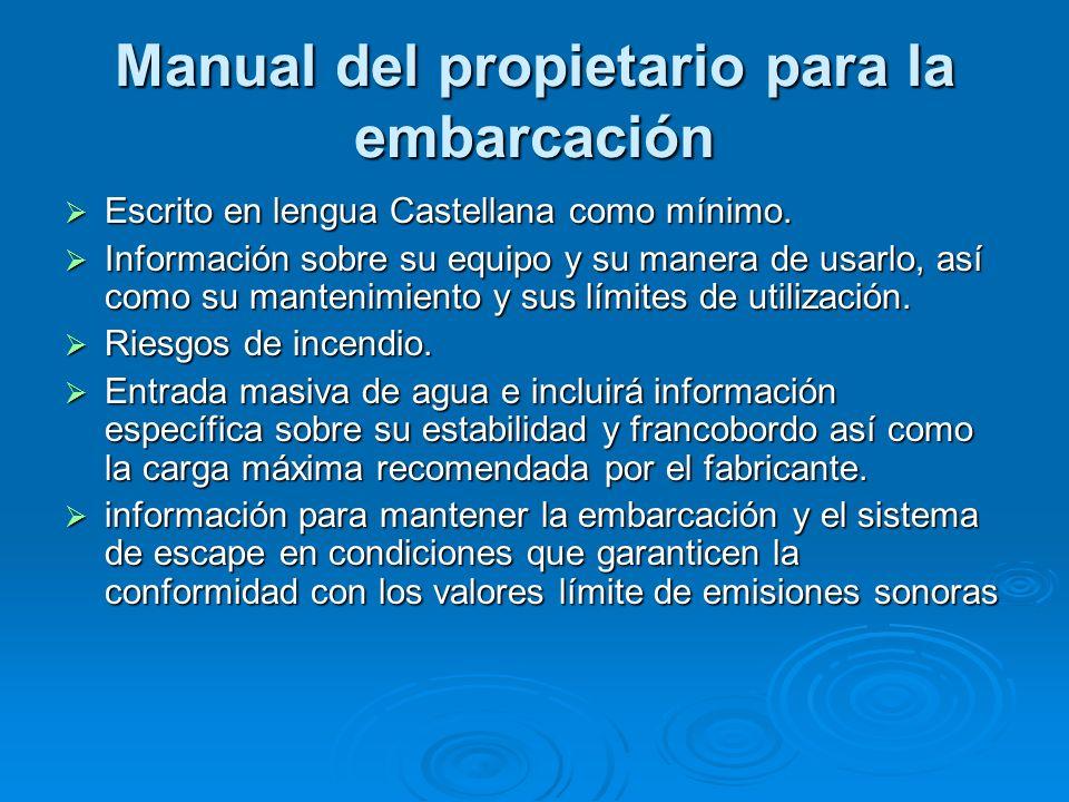 Manual del propietario para la embarcación Escrito en lengua Castellana como mínimo. Escrito en lengua Castellana como mínimo. Información sobre su eq