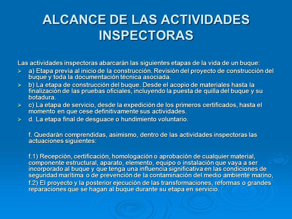 ALCANCE DE LAS ACTIVIDADES INSPECTORAS Las actividades inspectoras abarcarán las siguientes etapas de la vida de un buque: a) Etapa previa al inicio d
