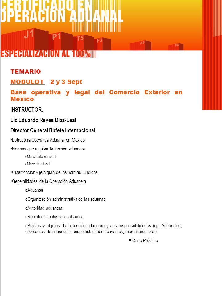 TEMARIO MODULO I 2 y 3 Sept Base operativa y legal del Comercio Exterior en México INSTRUCTOR: Lic Eduardo Reyes Diaz-Leal Director General Bufete Int