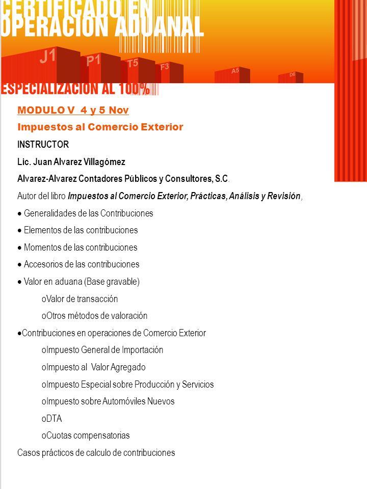 MODULO VI 11 y 12 Nov Viaje de Prácticas Visita a la Aduana de Manzanillo (API, ADUANA, TRANSPORTISTA) MODULO VII 25 y 26 Nov Operatividad de los Tratados de Libre Comercio INSTRUCTOR Lic.