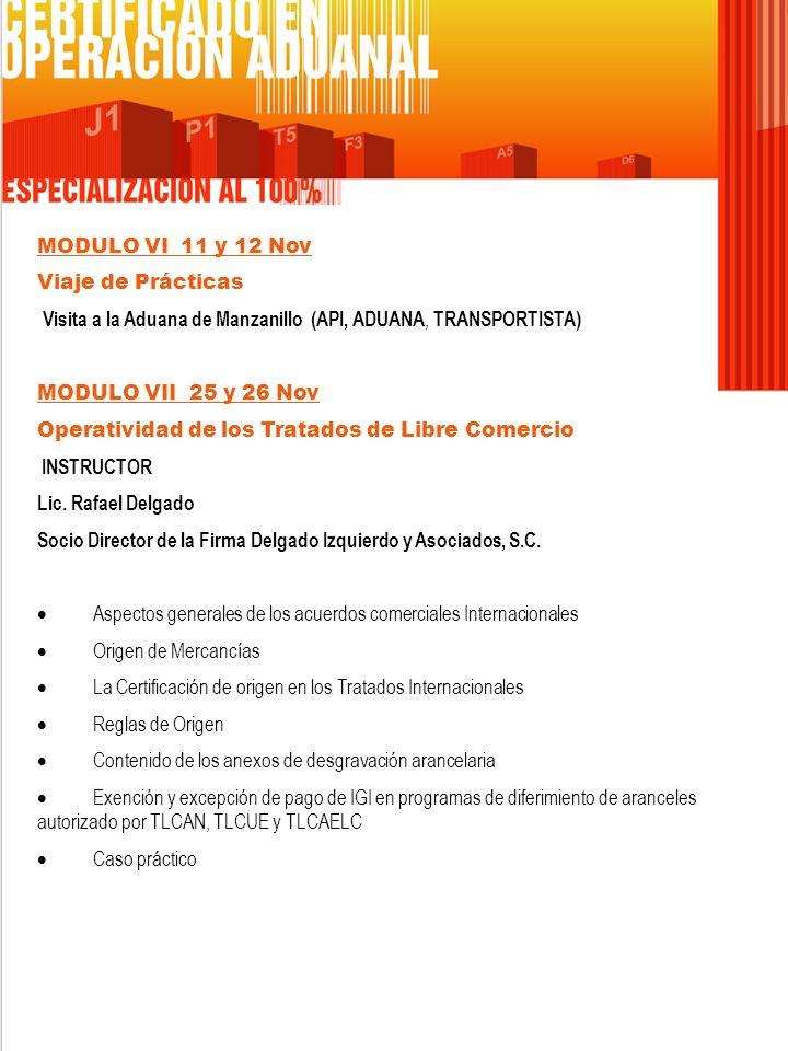 MODULO VI 11 y 12 Nov Viaje de Prácticas Visita a la Aduana de Manzanillo (API, ADUANA, TRANSPORTISTA) MODULO VII 25 y 26 Nov Operatividad de los Trat