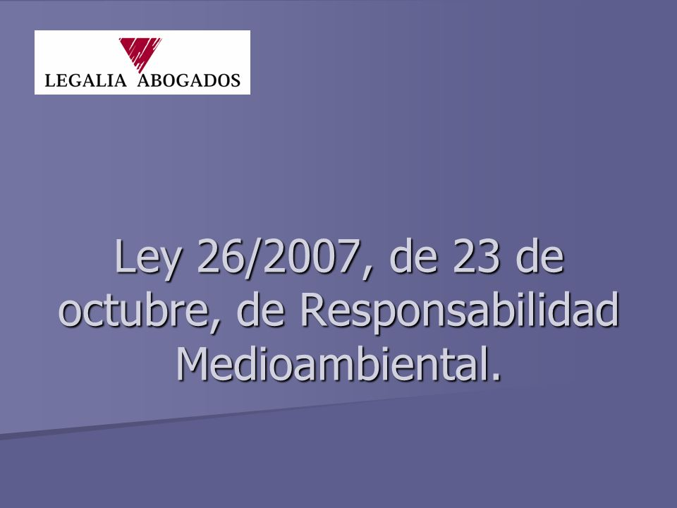 Ley 26/2007, de 23 de octubre, de Responsabilidad Medioambiental.