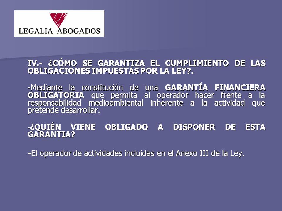 IV.- ¿CÓMO SE GARANTIZA EL CUMPLIMIENTO DE LAS OBLIGACIONES IMPUESTAS POR LA LEY .