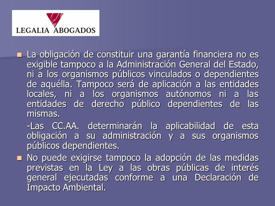 La obligación de constituir una garantía financiera no es exigible tampoco a la Administración General del Estado, ni a los organismos públicos vinculados o dependientes de aquélla.