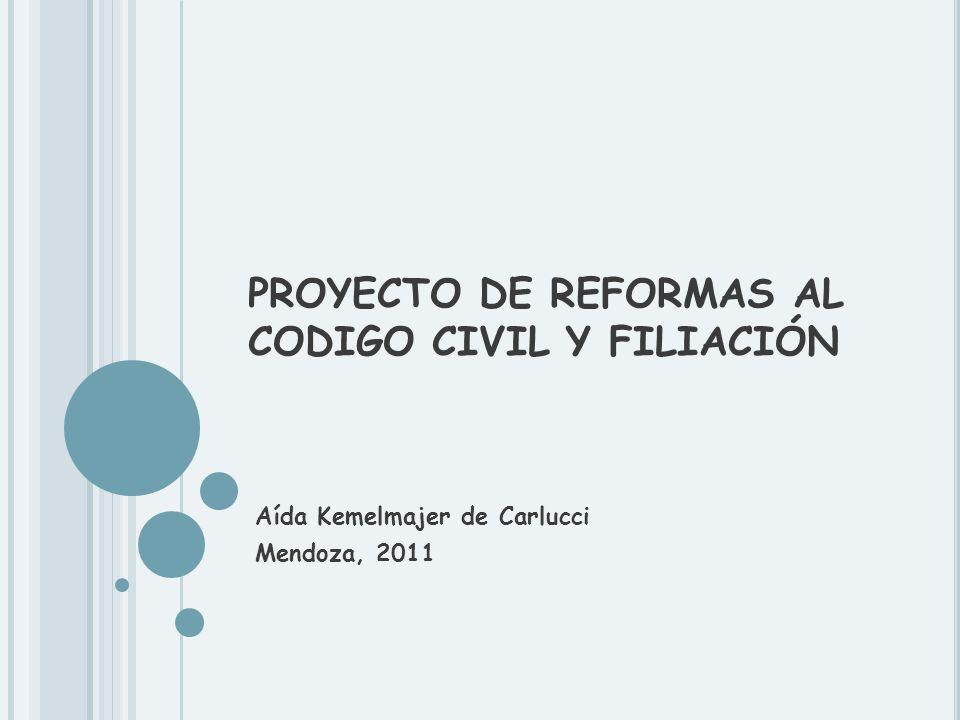 PROYECTO DE REFORMAS AL CODIGO CIVIL Y FILIACIÓN Aída Kemelmajer de Carlucci Mendoza, 2011