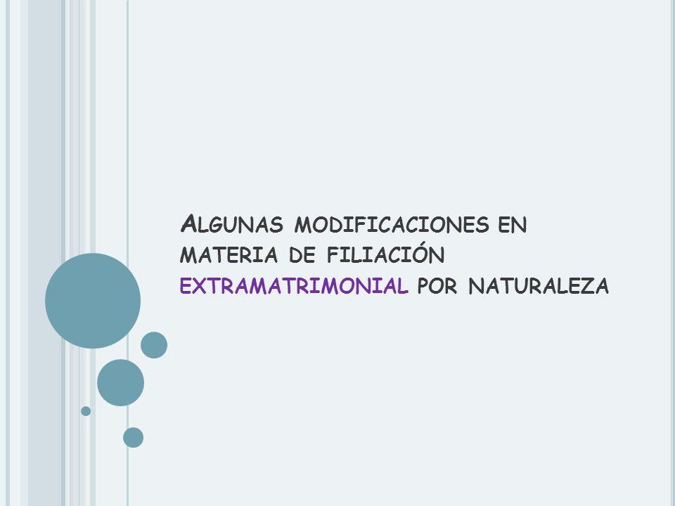 A LGUNAS MODIFICACIONES EN MATERIA DE FILIACIÓN EXTRAMATRIMONIAL POR NATURALEZA