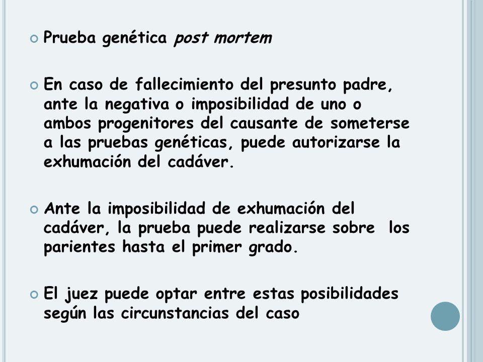 Prueba genética post mortem En caso de fallecimiento del presunto padre, ante la negativa o imposibilidad de uno o ambos progenitores del causante de