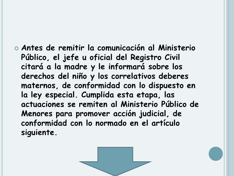 Antes de remitir la comunicación al Ministerio Público, el jefe u oficial del Registro Civil citará a la madre y le informará sobre los derechos del n