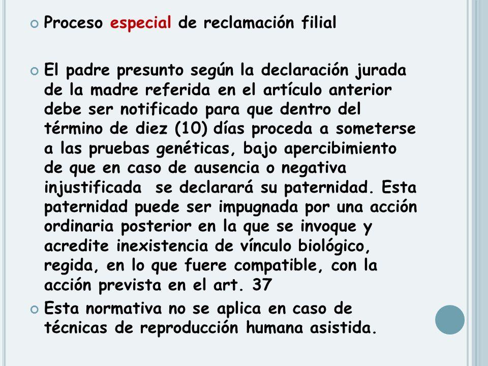 Proceso especial de reclamación filial El padre presunto según la declaración jurada de la madre referida en el artículo anterior debe ser notificado