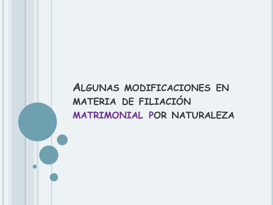 A LGUNAS MODIFICACIONES EN MATERIA DE FILIACIÓN MATRIMONIAL POR NATURALEZA
