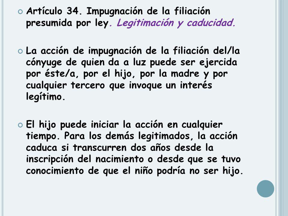 Artículo 34. Impugnación de la filiación presumida por ley. Legitimación y caducidad. La acción de impugnación de la filiación del/la cónyuge de quien
