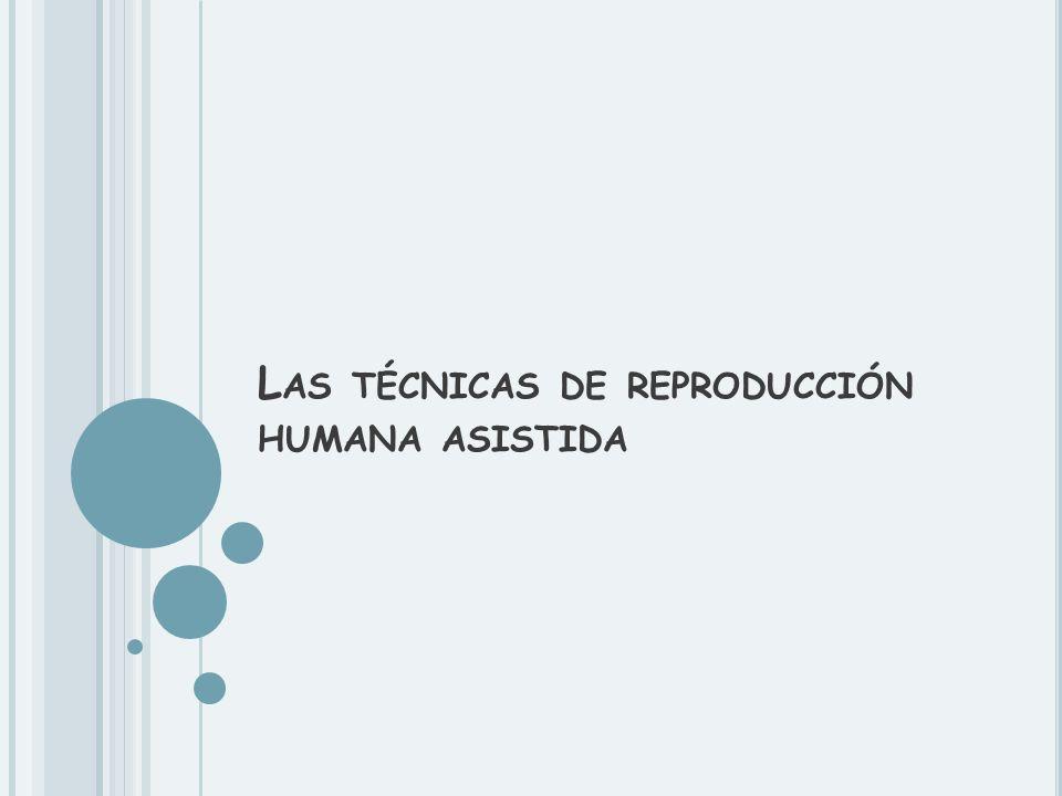 L AS TÉCNICAS DE REPRODUCCIÓN HUMANA ASISTIDA