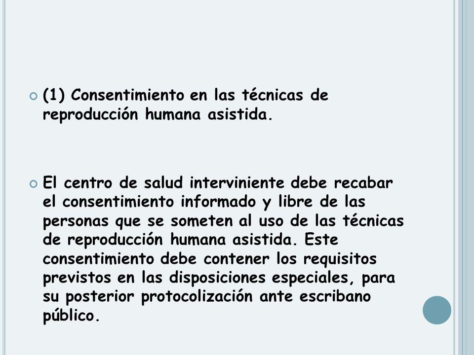 (1) Consentimiento en las técnicas de reproducción humana asistida. El centro de salud interviniente debe recabar el consentimiento informado y libre