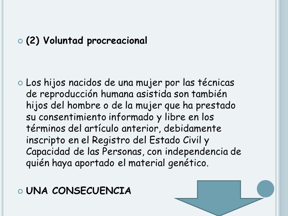 (2) Voluntad procreacional Los hijos nacidos de una mujer por las técnicas de reproducción humana asistida son también hijos del hombre o de la mujer
