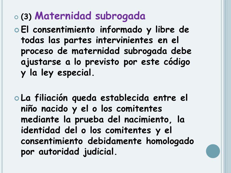 (3) Maternidad subrogada El consentimiento informado y libre de todas las partes intervinientes en el proceso de maternidad subrogada debe ajustarse a