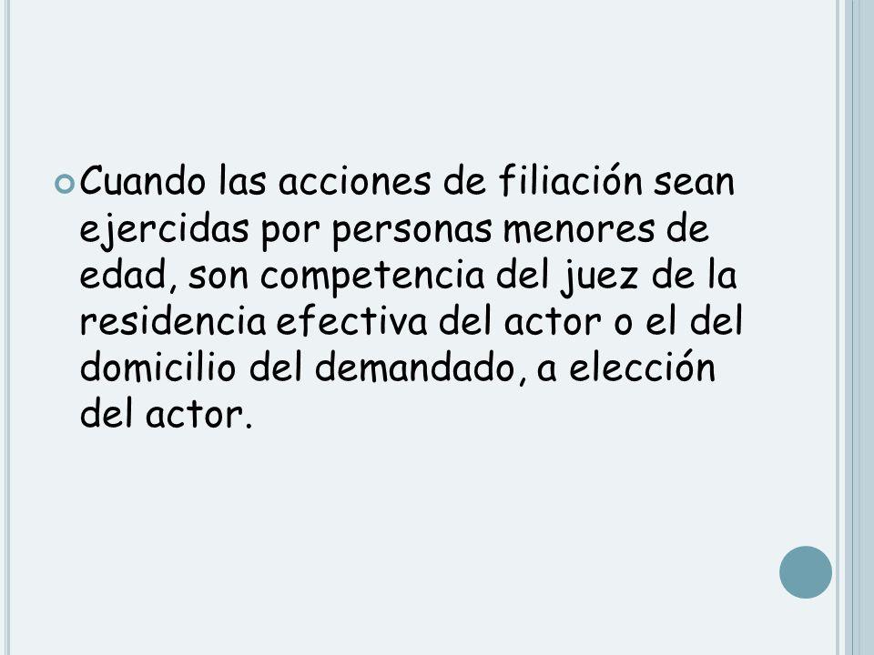 Cuando las acciones de filiación sean ejercidas por personas menores de edad, son competencia del juez de la residencia efectiva del actor o el del do