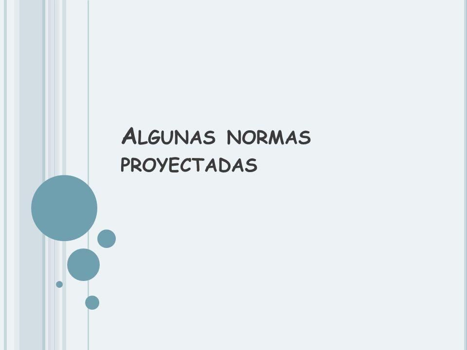 A LGUNAS NORMAS PROYECTADAS