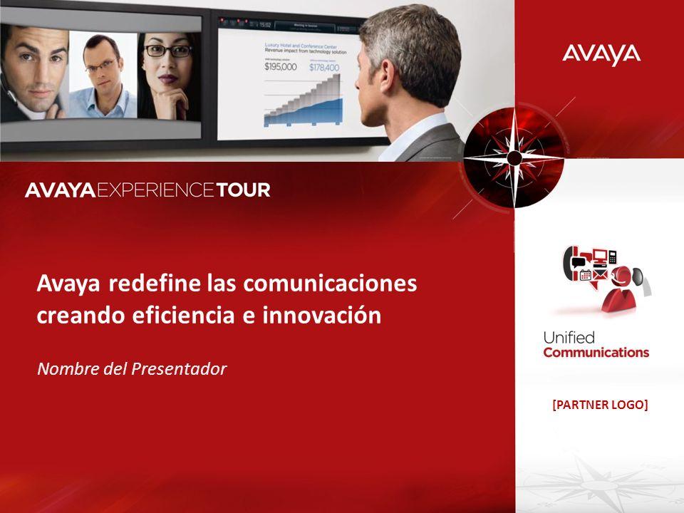[PARTNER LOGO] Avaya redefine las comunicaciones creando eficiencia e innovación Nombre del Presentador