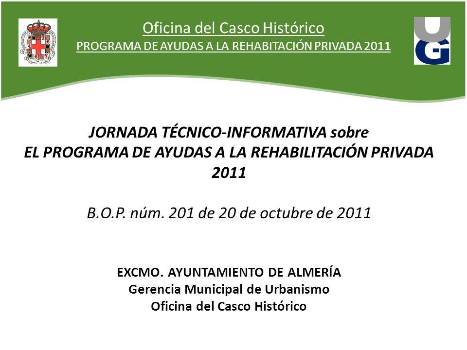 Oficina del Casco Histórico PROGRAMA DE AYUDAS A LA REHABITACIÓN PRIVADA 2011 JORNADA TÉCNICO-INFORMATIVA sobre EL PROGRAMA DE AYUDAS A LA REHABILITACIÓN PRIVADA 2011 B.O.P.