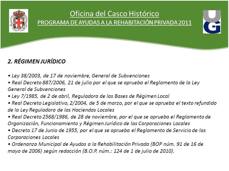 Oficina del Casco Histórico PROGRAMA DE AYUDAS A LA REHABITACIÓN PRIVADA 2011 2. RÉGIMEN JURÍDICO Ley 38/2003, de 17 de noviembre, General de Subvenci