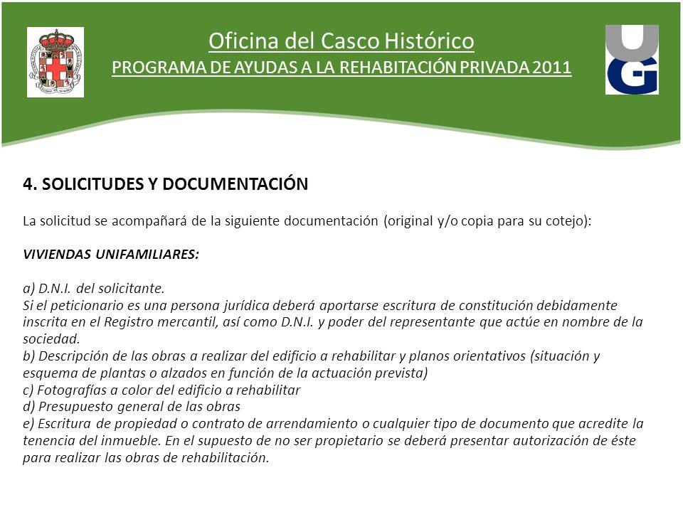 Oficina del Casco Histórico PROGRAMA DE AYUDAS A LA REHABITACIÓN PRIVADA 2011 4. SOLICITUDES Y DOCUMENTACIÓN La solicitud se acompañará de la siguient