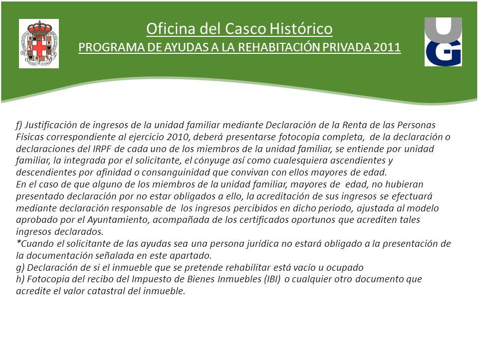 Oficina del Casco Histórico PROGRAMA DE AYUDAS A LA REHABITACIÓN PRIVADA 2011 f) Justificación de ingresos de la unidad familiar mediante Declaración