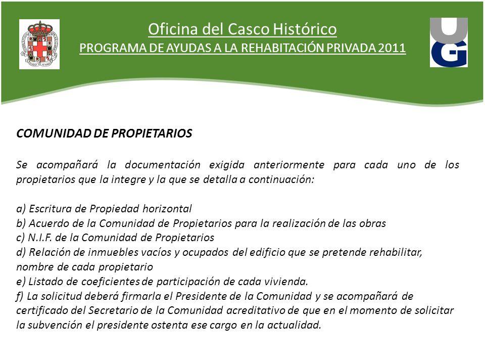 Oficina del Casco Histórico PROGRAMA DE AYUDAS A LA REHABITACIÓN PRIVADA 2011 COMUNIDAD DE PROPIETARIOS Se acompañará la documentación exigida anterio