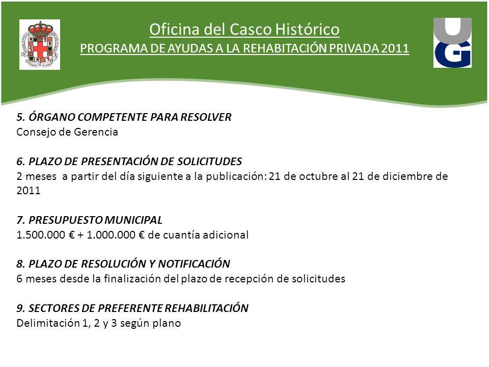 Oficina del Casco Histórico PROGRAMA DE AYUDAS A LA REHABITACIÓN PRIVADA 2011 5. ÓRGANO COMPETENTE PARA RESOLVER Consejo de Gerencia 6. PLAZO DE PRESE