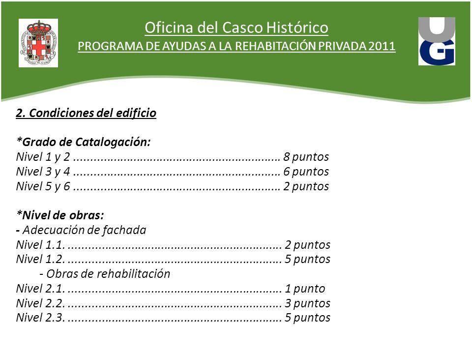 Oficina del Casco Histórico PROGRAMA DE AYUDAS A LA REHABITACIÓN PRIVADA 2011 2. Condiciones del edificio *Grado de Catalogación: Nivel 1 y 2.........
