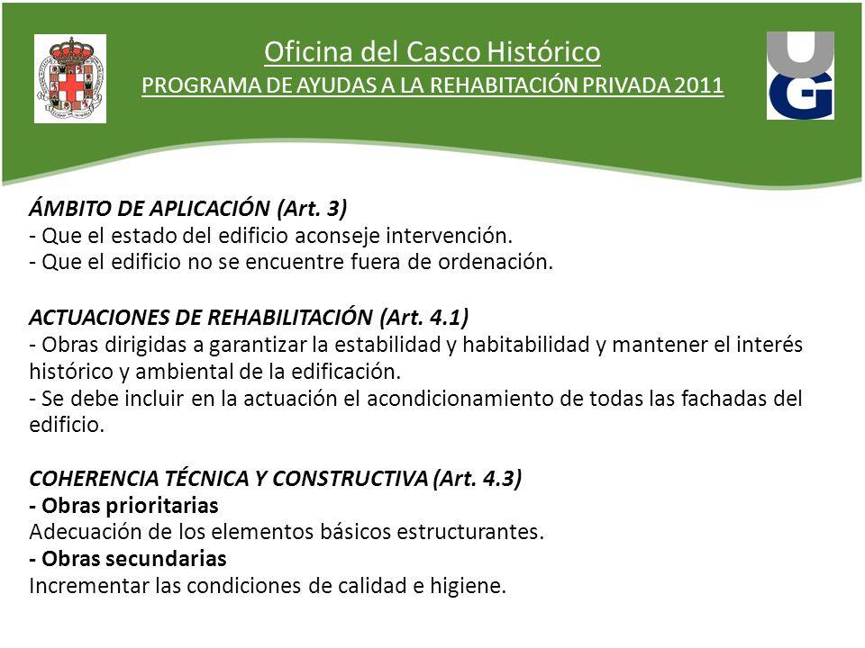 Oficina del Casco Histórico PROGRAMA DE AYUDAS A LA REHABITACIÓN PRIVADA 2011 ÁMBITO DE APLICACIÓN (Art. 3) - Que el estado del edificio aconseje inte